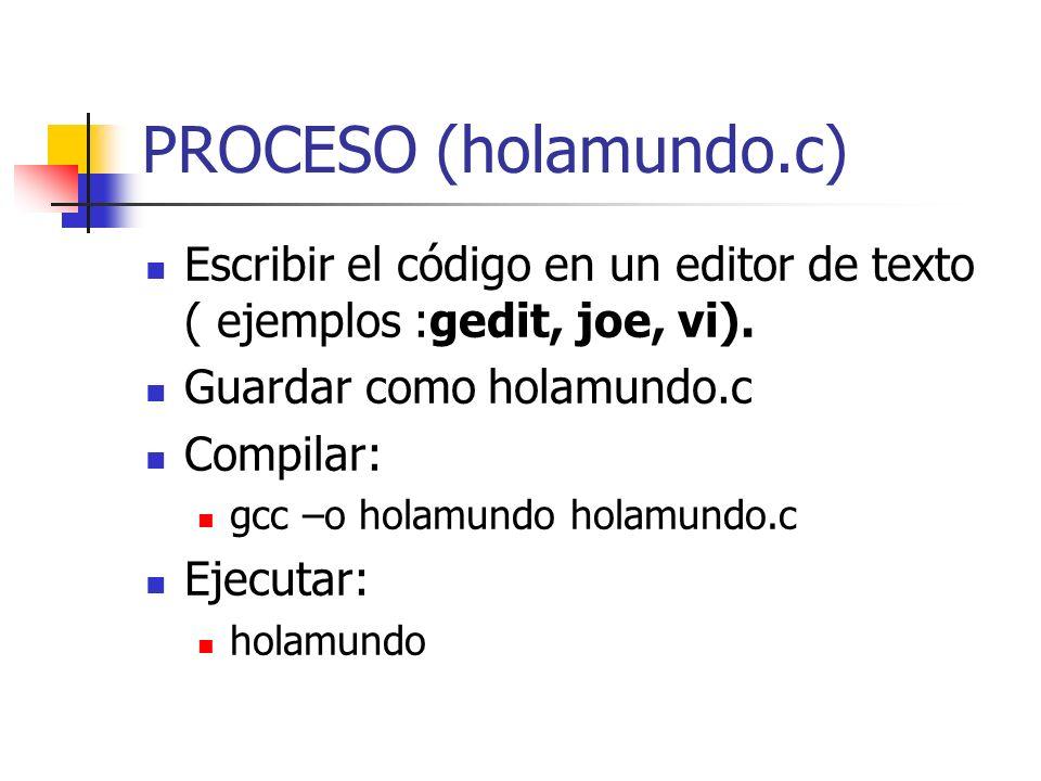 PROCESO (holamundo.c) Escribir el código en un editor de texto ( ejemplos :gedit, joe, vi). Guardar como holamundo.c.