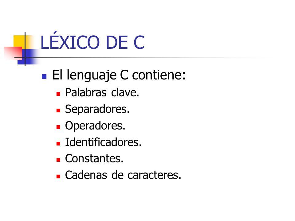 LÉXICO DE C El lenguaje C contiene: Palabras clave. Separadores.