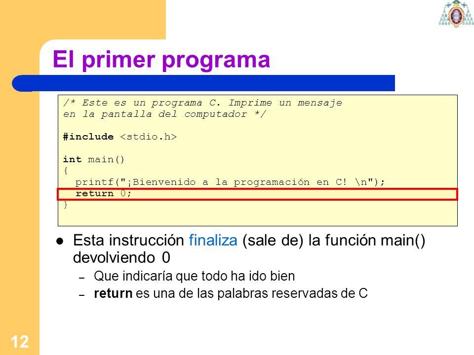 El primer programa/* Este es un programa C. Imprime un mensaje. en la pantalla del computador */ #include <stdio.h>