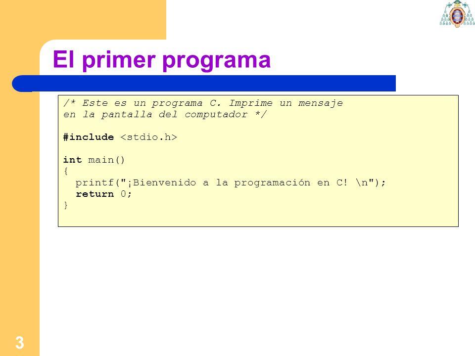El primer programa /* Este es un programa C. Imprime un mensaje