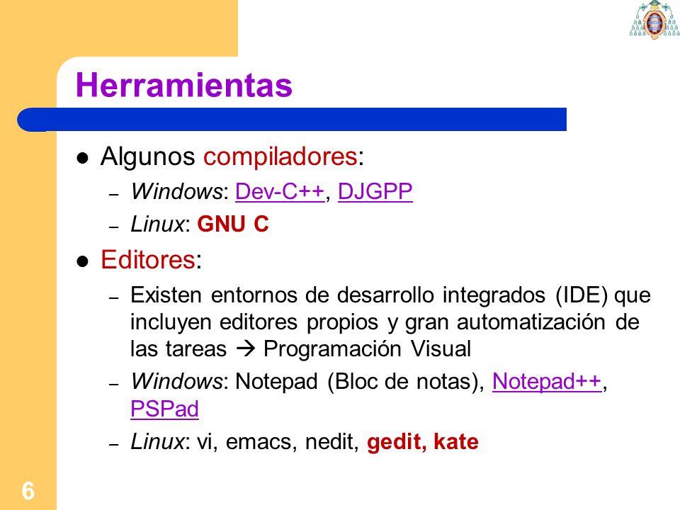 Herramientas Algunos compiladores: Editores: Windows: Dev-C++, DJGPP