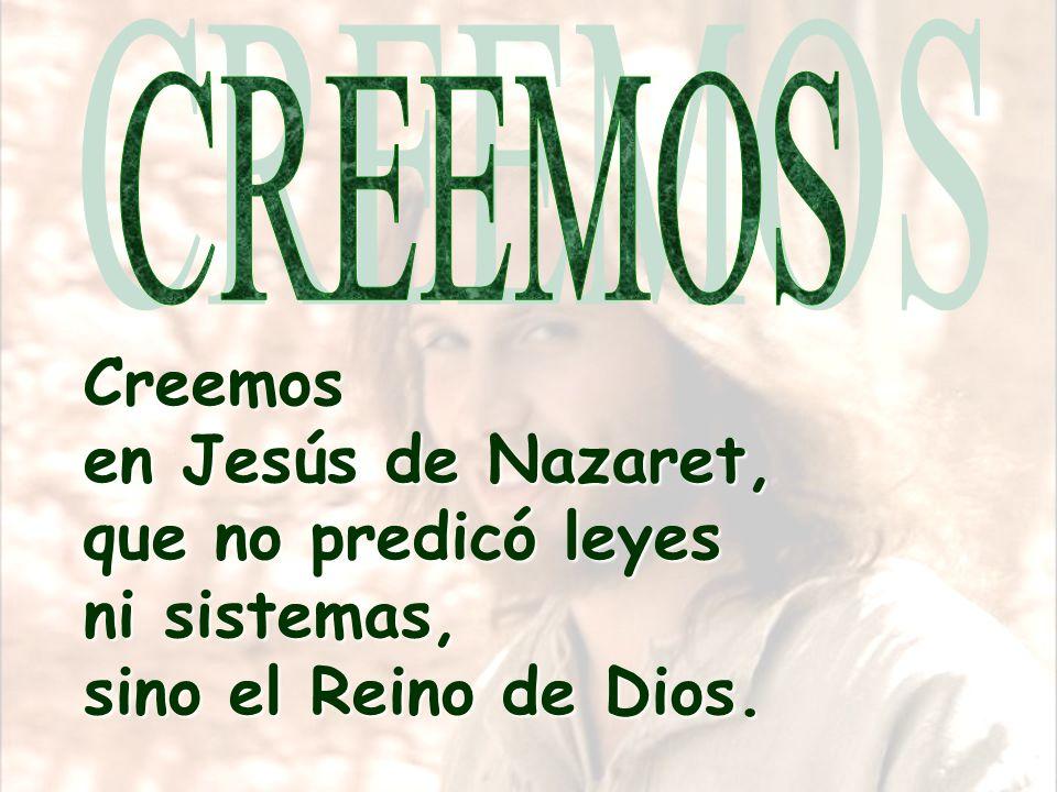 Creemos en Jesús de Nazaret, que no predicó leyes ni sistemas,