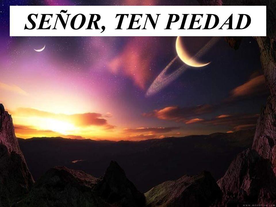 SEÑOR, TEN PIEDAD