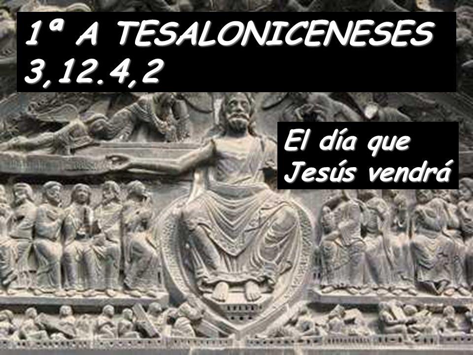 1ª A TESALONICENESES 3,12.4,2 El día que Jesús vendrá