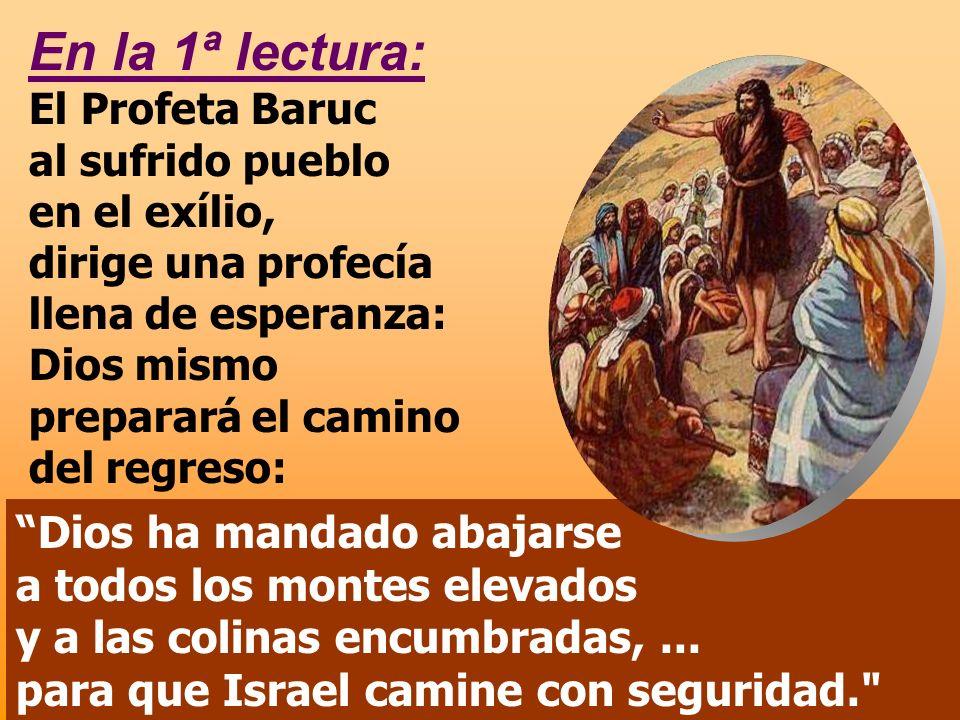 En la 1ª lectura: El Profeta Baruc al sufrido pueblo en el exílio,