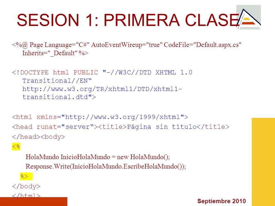 SESION 1: PRIMERA CLASE <%@ Page Language= C# AutoEventWireup= true CodeFile= Default.aspx.cs Inherits= _Default %>