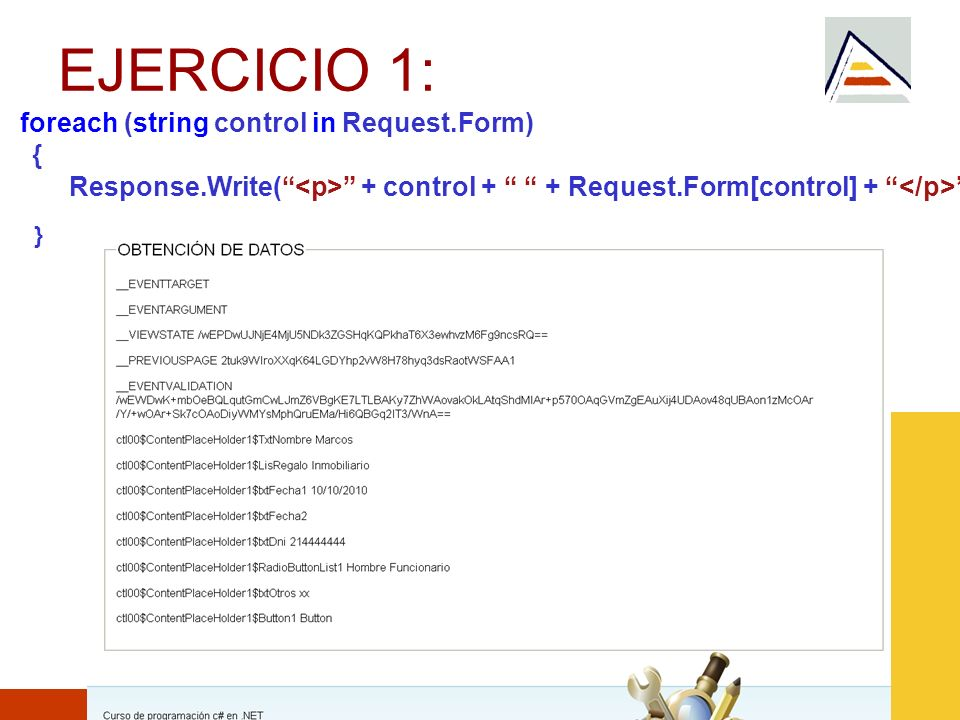 EJERCICIO 1: } foreach (string control in Request.Form) {