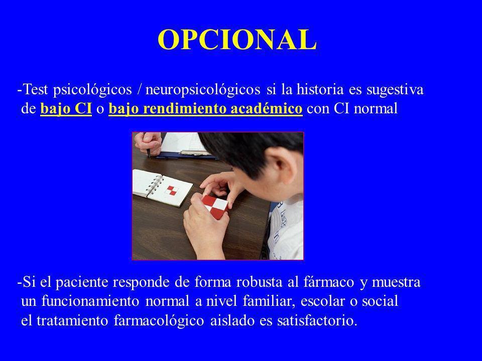 OPCIONAL Test psicológicos / neuropsicológicos si la historia es sugestiva. de bajo CI o bajo rendimiento académico con CI normal.