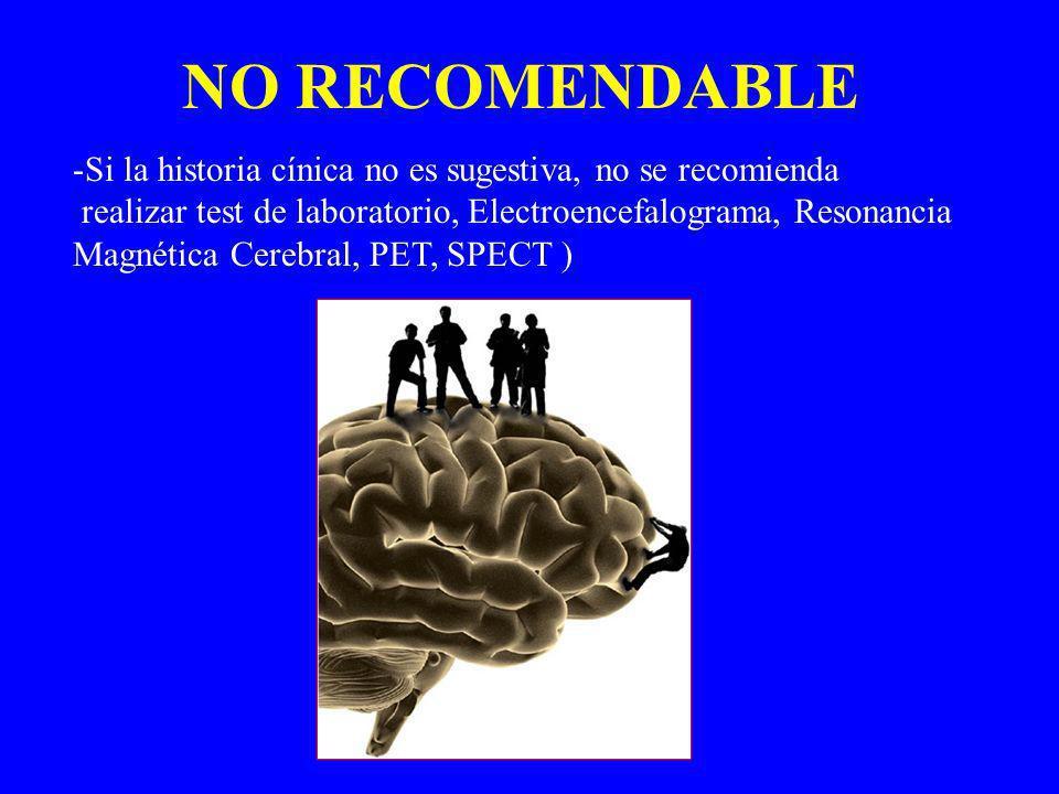 NO RECOMENDABLE Si la historia cínica no es sugestiva, no se recomienda. realizar test de laboratorio, Electroencefalograma, Resonancia.