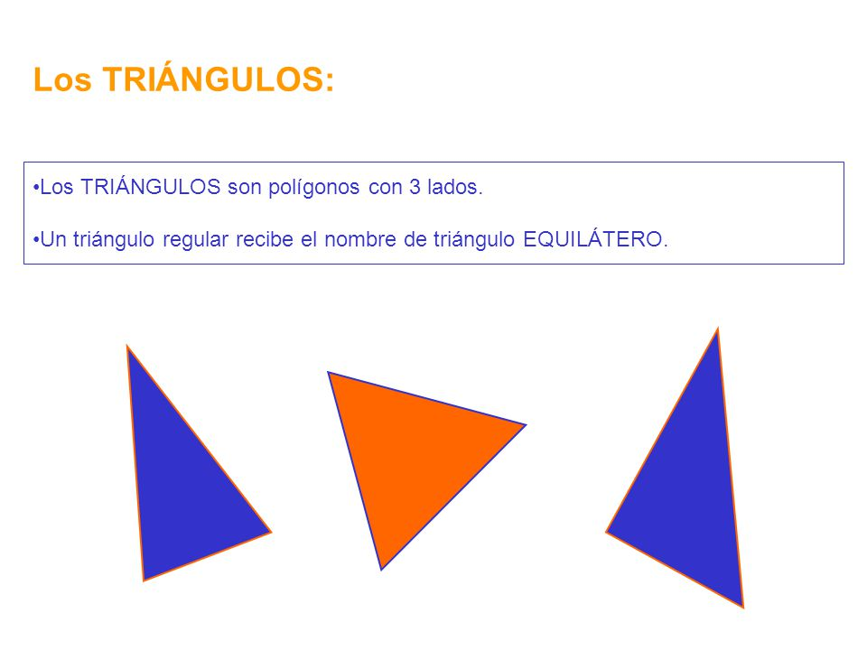 Los TRIÁNGULOS: Los TRIÁNGULOS son polígonos con 3 lados.
