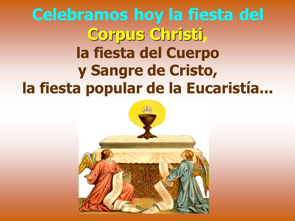 Celebramos hoy la fiesta del Corpus Christi,