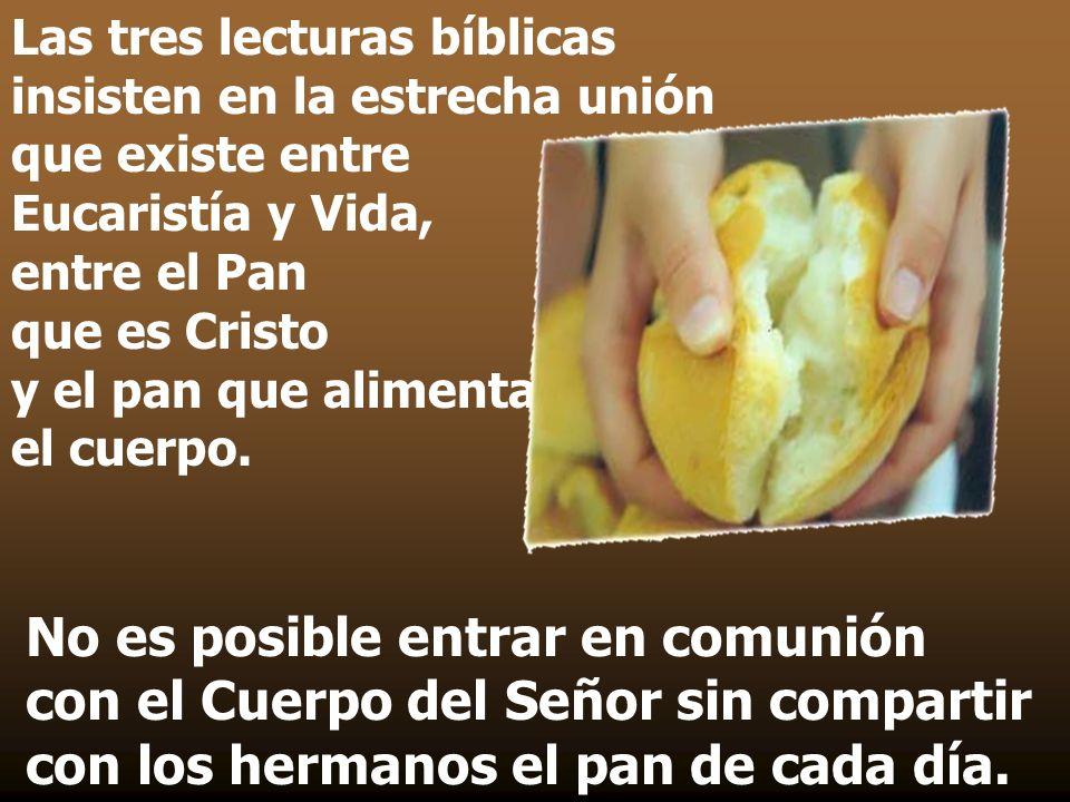 Las tres lecturas bíblicas insisten en la estrecha unión que existe entre Eucaristía y Vida, entre el Pan que es Cristo y el pan que alimenta el cuerpo.