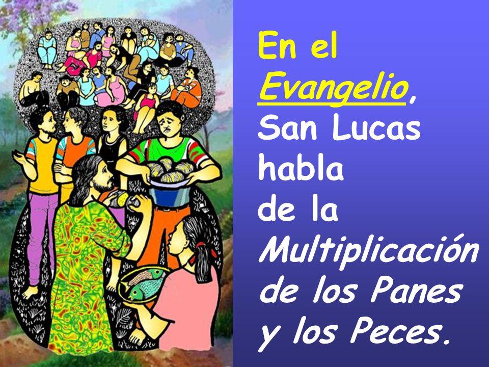 En el Evangelio, San Lucas habla de la Multiplicación de los Panes y los Peces.