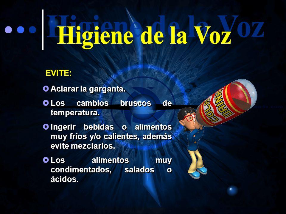 Higiene de la Voz EVITE: Aclarar la garganta.