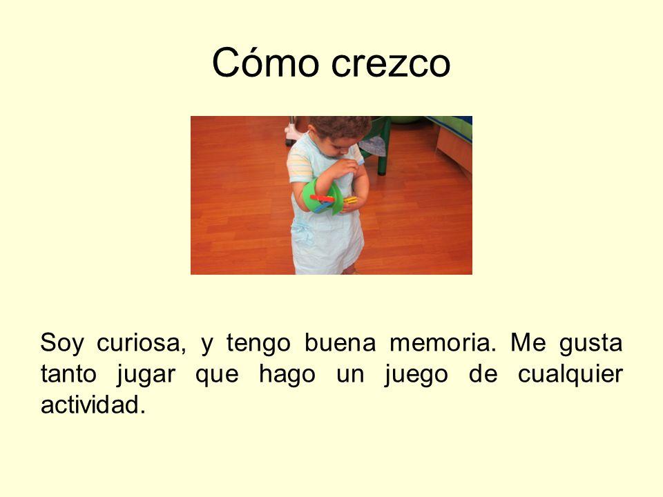 Cómo crezco Soy curiosa, y tengo buena memoria.
