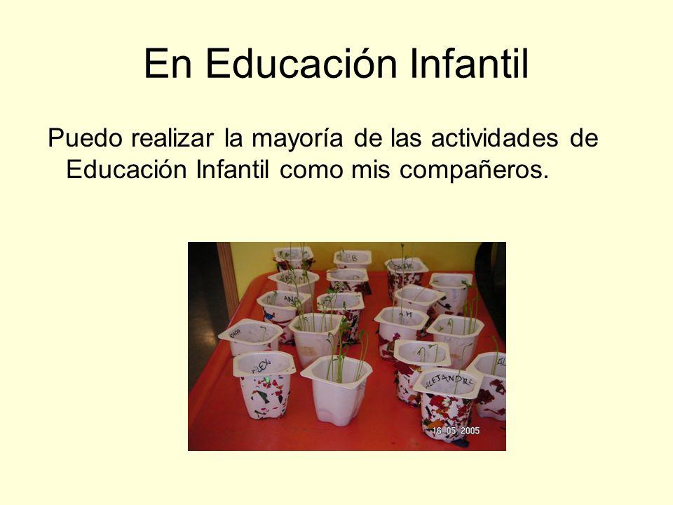 En Educación Infantil Puedo realizar la mayoría de las actividades de Educación Infantil como mis compañeros.