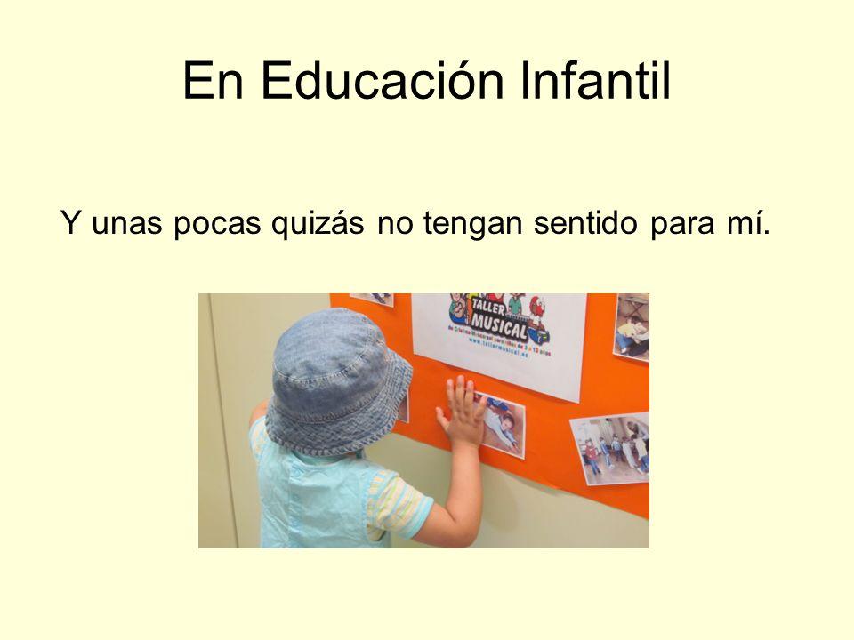 En Educación Infantil Y unas pocas quizás no tengan sentido para mí.