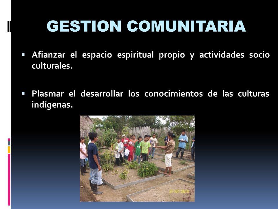 GESTION COMUNITARIA Afianzar el espacio espiritual propio y actividades socio culturales.