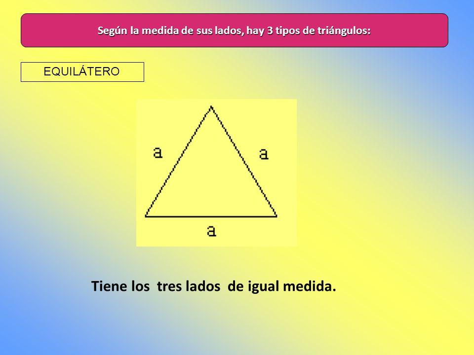 Según la medida de sus lados, hay 3 tipos de triángulos: