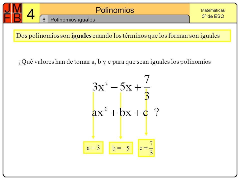 6 Polinomios iguales. Dos polinomios son iguales cuando los términos que los forman son iguales.