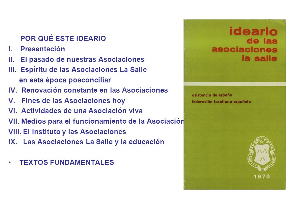 POR QUÉ ESTE IDEARIO I. Presentación. II. El pasado de nuestras Asociaciones. III. Espíritu de las Asociaciones La Salle.