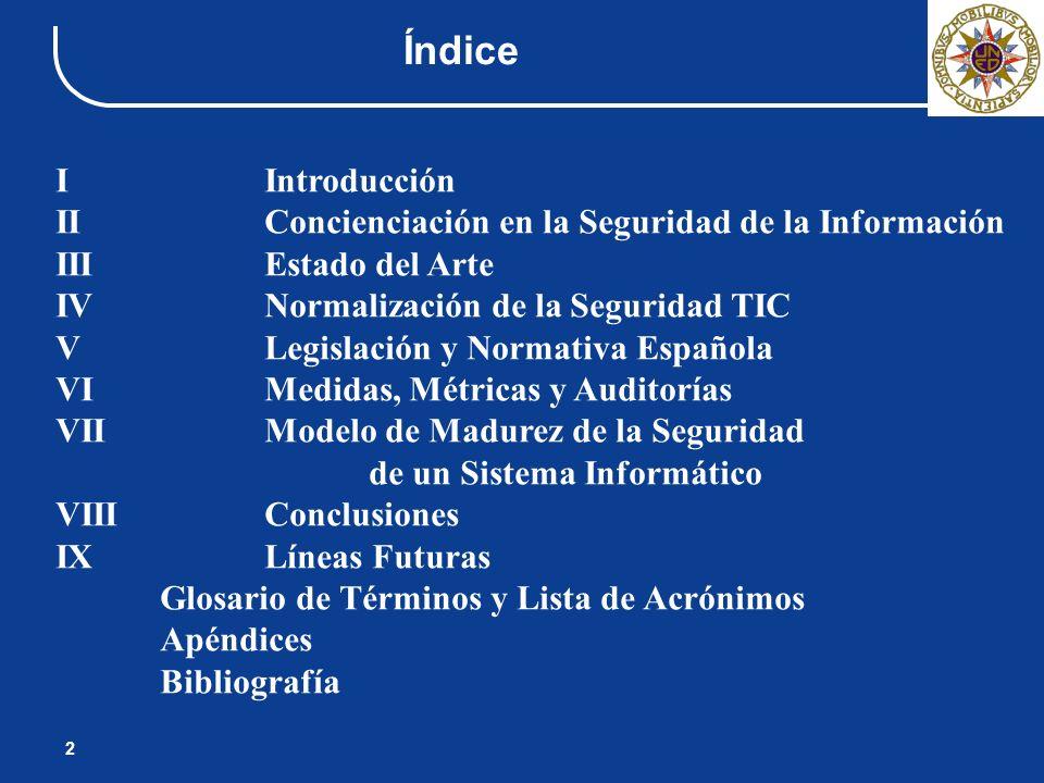 Índice I Introducción. II Concienciación en la Seguridad de la Información. III Estado del Arte.