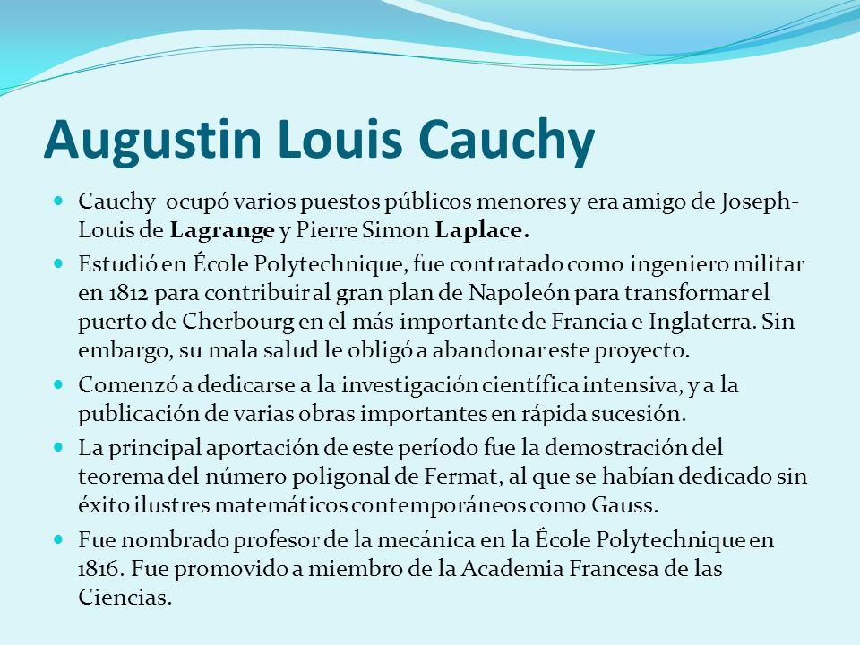 Augustin Louis Cauchy Cauchy ocupó varios puestos públicos menores y era amigo de Joseph-Louis de Lagrange y Pierre Simon Laplace.
