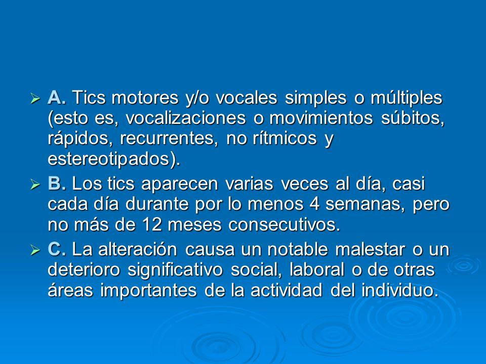 A. Tics motores y/o vocales simples o múltiples (esto es, vocalizaciones o movimientos súbitos, rápidos, recurrentes, no rítmicos y estereotipados).