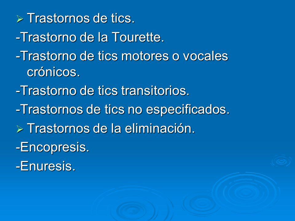 Trastornos de tics. -Trastorno de la Tourette. -Trastorno de tics motores o vocales crónicos. -Trastorno de tics transitorios.
