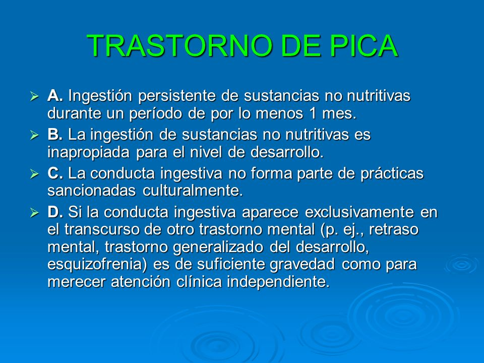 TRASTORNO DE PICA A. Ingestión persistente de sustancias no nutritivas durante un período de por lo menos 1 mes.