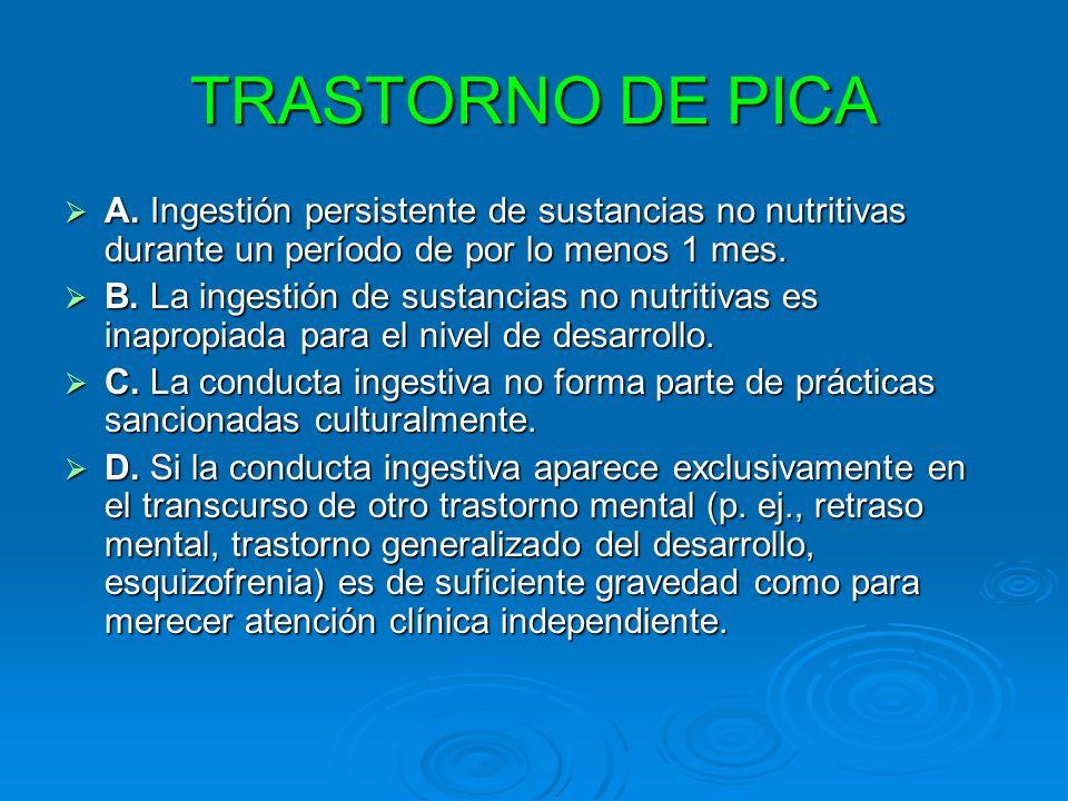 TRASTORNO DE PICAA. Ingestión persistente de sustancias no nutritivas durante un período de por lo menos 1 mes.