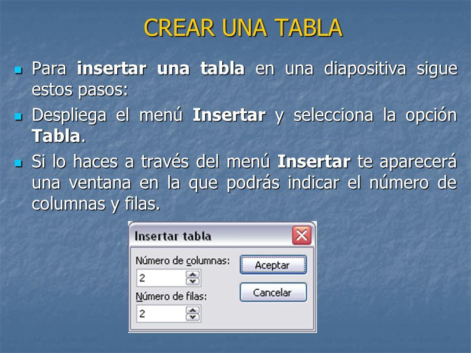 CREAR UNA TABLA Para insertar una tabla en una diapositiva sigue estos pasos: Despliega el menú Insertar y selecciona la opción Tabla.