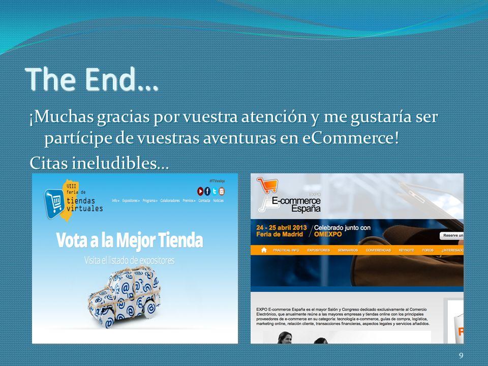 The End…¡Muchas gracias por vuestra atención y me gustaría ser partícipe de vuestras aventuras en eCommerce.