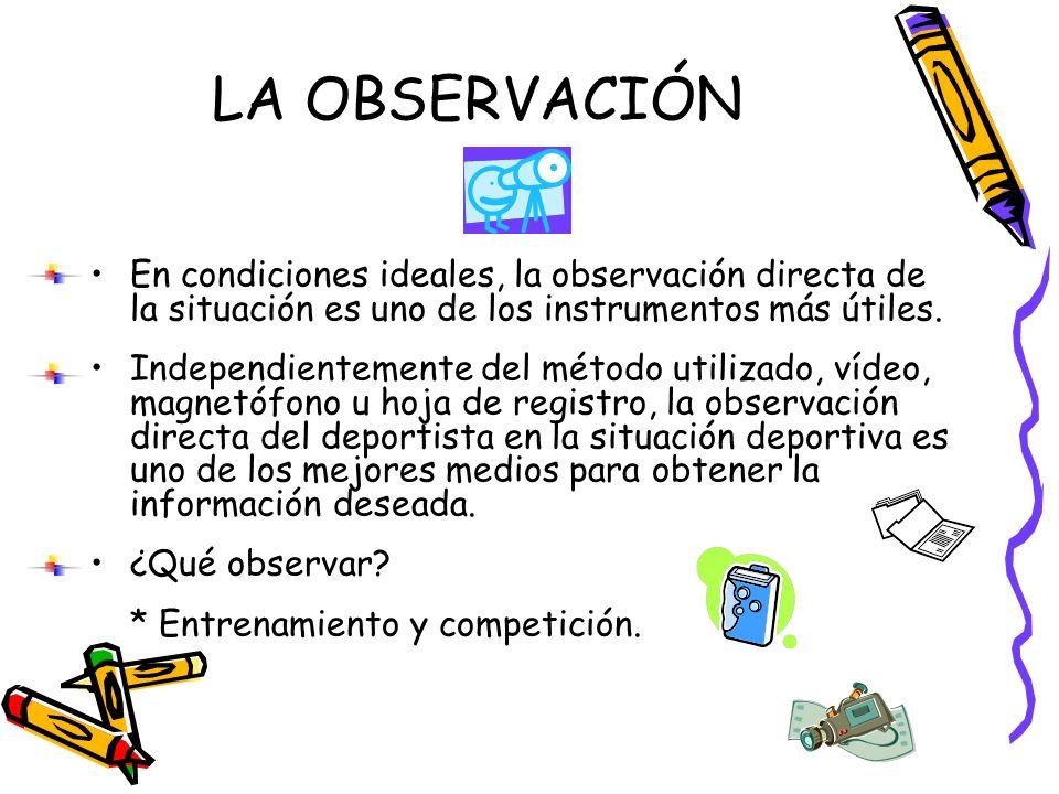 LA OBSERVACIÓN En condiciones ideales, la observación directa de la situación es uno de los instrumentos más útiles.