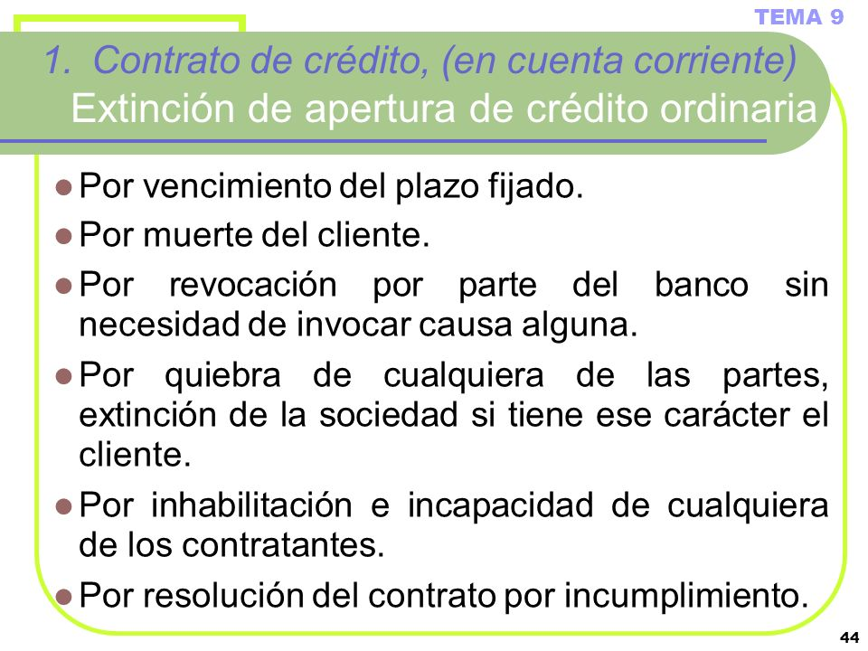 TEMA 9Contrato de crédito, (en cuenta corriente) Extinción de apertura de crédito ordinaria. Por vencimiento del plazo fijado.