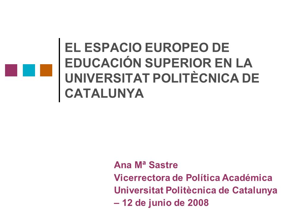 EL ESPACIO EUROPEO DE EDUCACIÓN SUPERIOR EN LA UNIVERSITAT POLITÈCNICA DE CATALUNYA