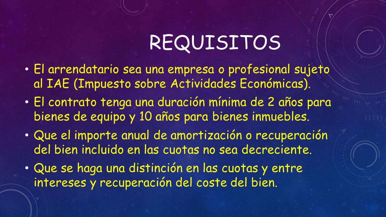 requisitos El arrendatario sea una empresa o profesional sujeto al IAE (Impuesto sobre Actividades Económicas).