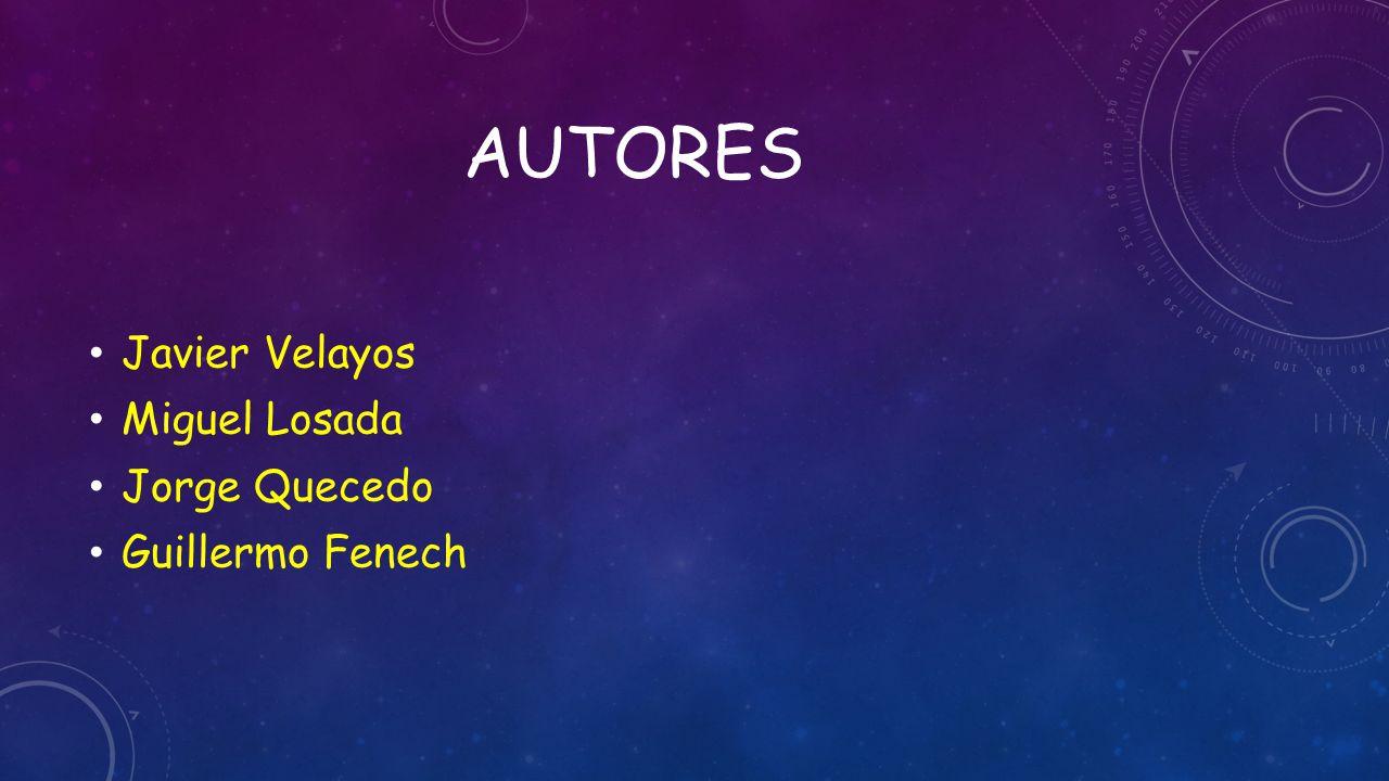AUTORES Javier Velayos Miguel Losada Jorge Quecedo Guillermo Fenech