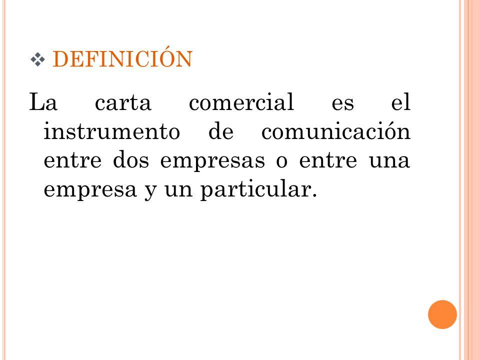 definición La carta comercial es el instrumento de comunicación entre dos empresas o entre una empresa y un particular.