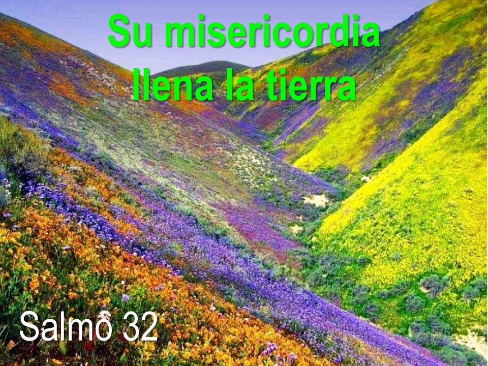 Su misericordia llena la tierra