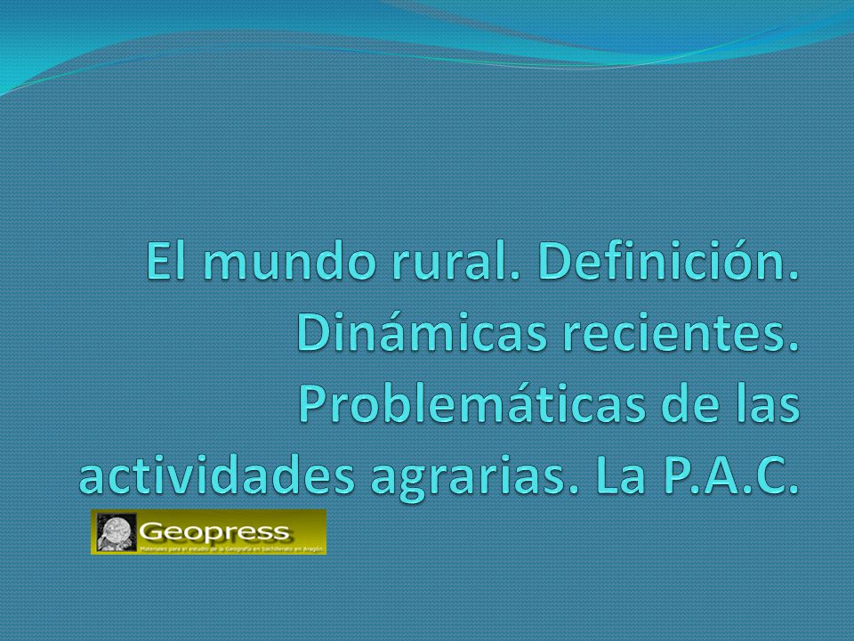 El mundo rural. Definición. Dinámicas recientes