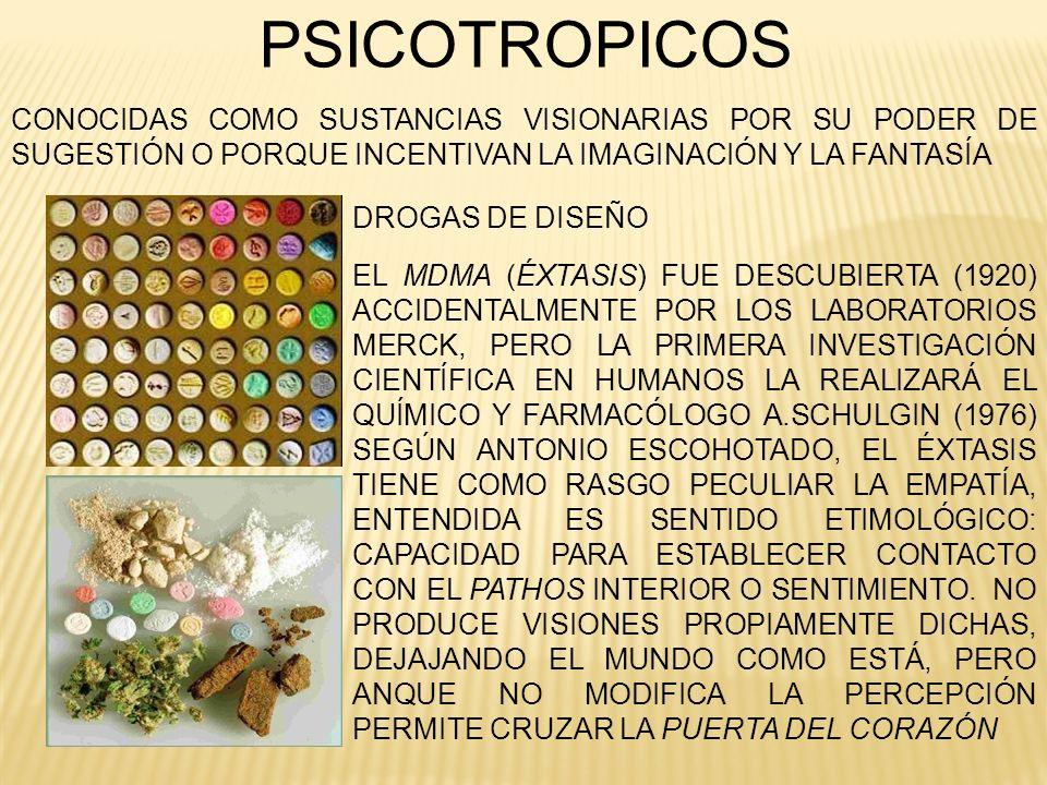 PSICOTROPICOSCONOCIDAS COMO SUSTANCIAS VISIONARIAS POR SU PODER DE SUGESTIÓN O PORQUE INCENTIVAN LA IMAGINACIÓN Y LA FANTASÍA.