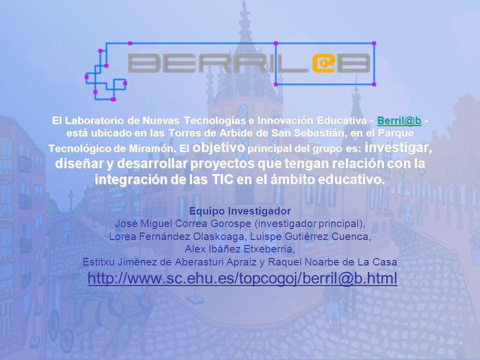 El Laboratorio de Nuevas Tecnologías e Innovación Educativa - Berril@b - está ubicado en las Torres de Arbide de San Sebastián, en el Parque Tecnológico de Miramón. El objetivo principal del grupo es: investigar, diseñar y desarrollar proyectos que tengan relación con la integración de las TIC en el ámbito educativo.
