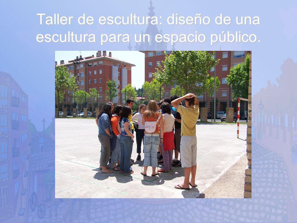 Taller de escultura: diseño de una escultura para un espacio público.