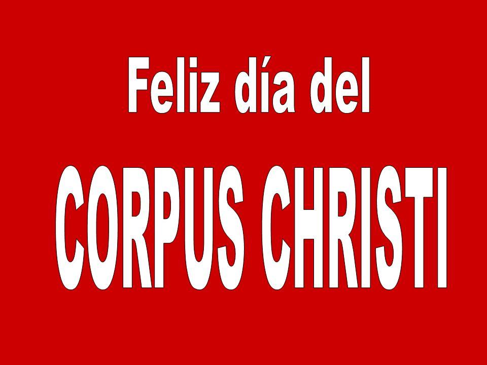Feliz día del CORPUS CHRISTI