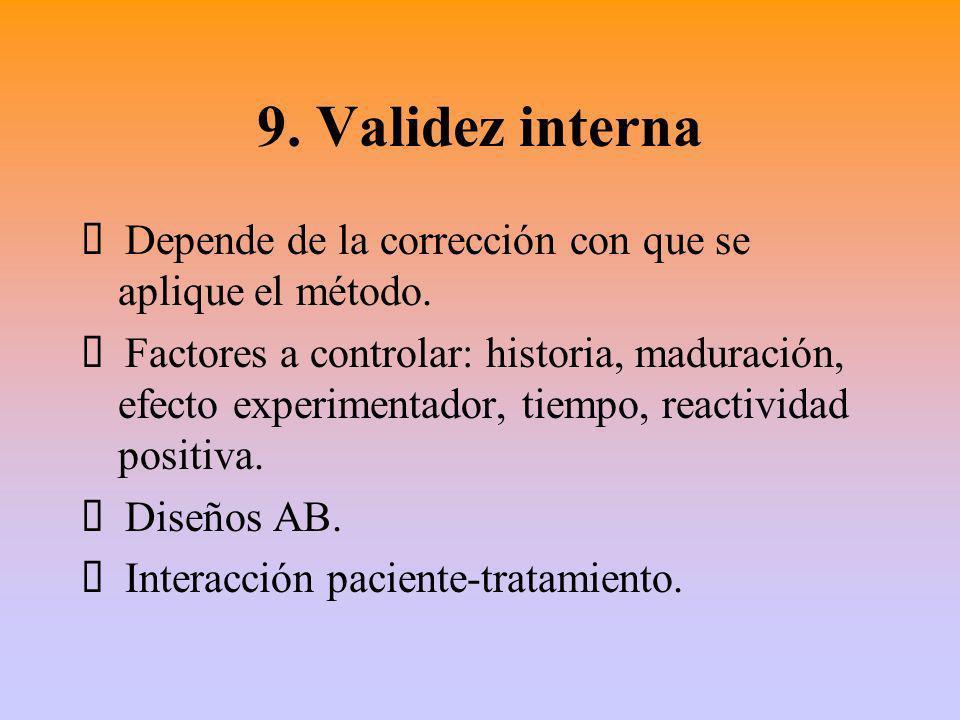 9. Validez interna Ÿ Depende de la corrección con que se aplique el método.