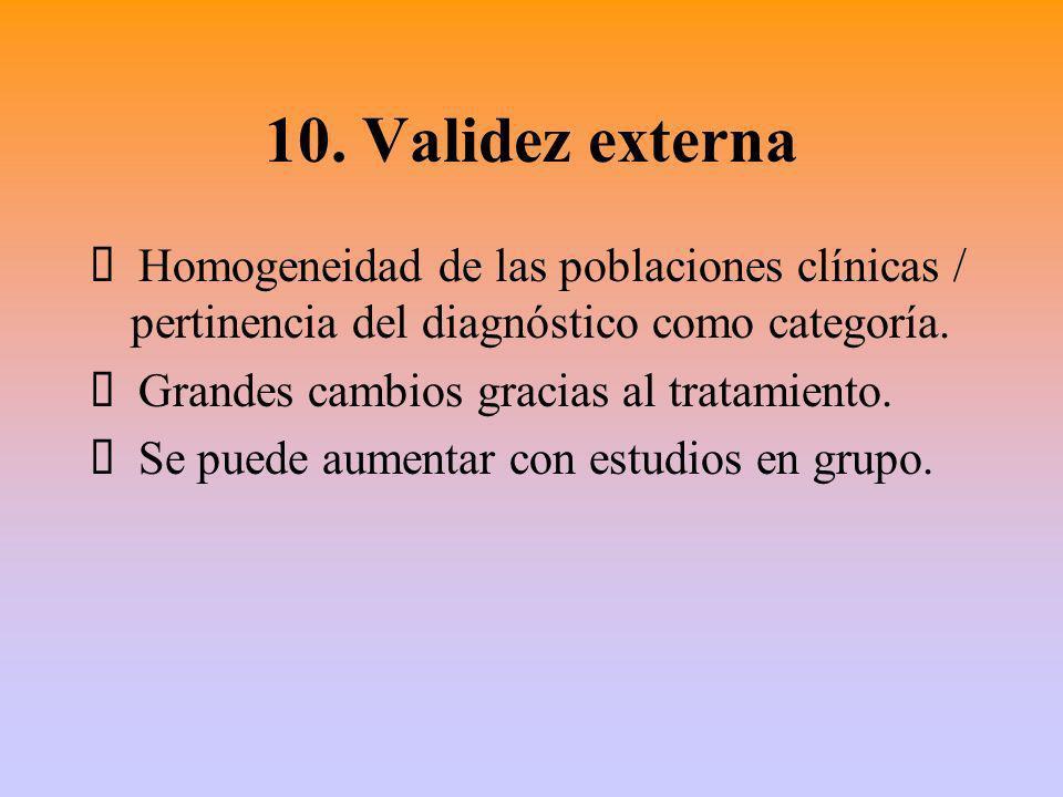 10. Validez externa Ÿ Homogeneidad de las poblaciones clínicas / pertinencia del diagnóstico como categoría.