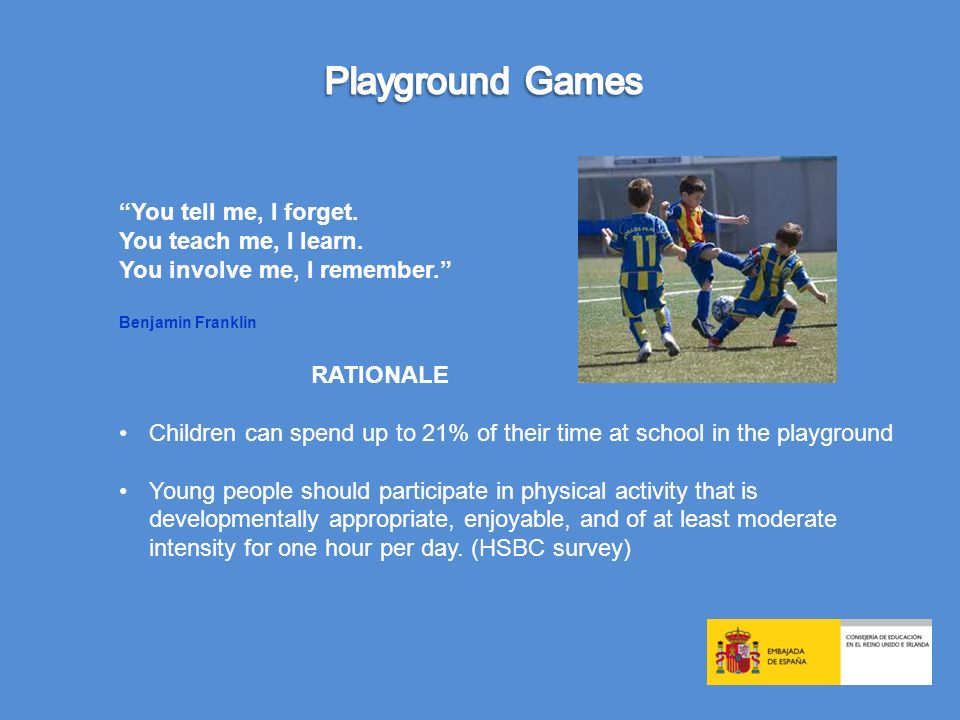 Playground Games You tell me, I forget. You teach me, I learn.