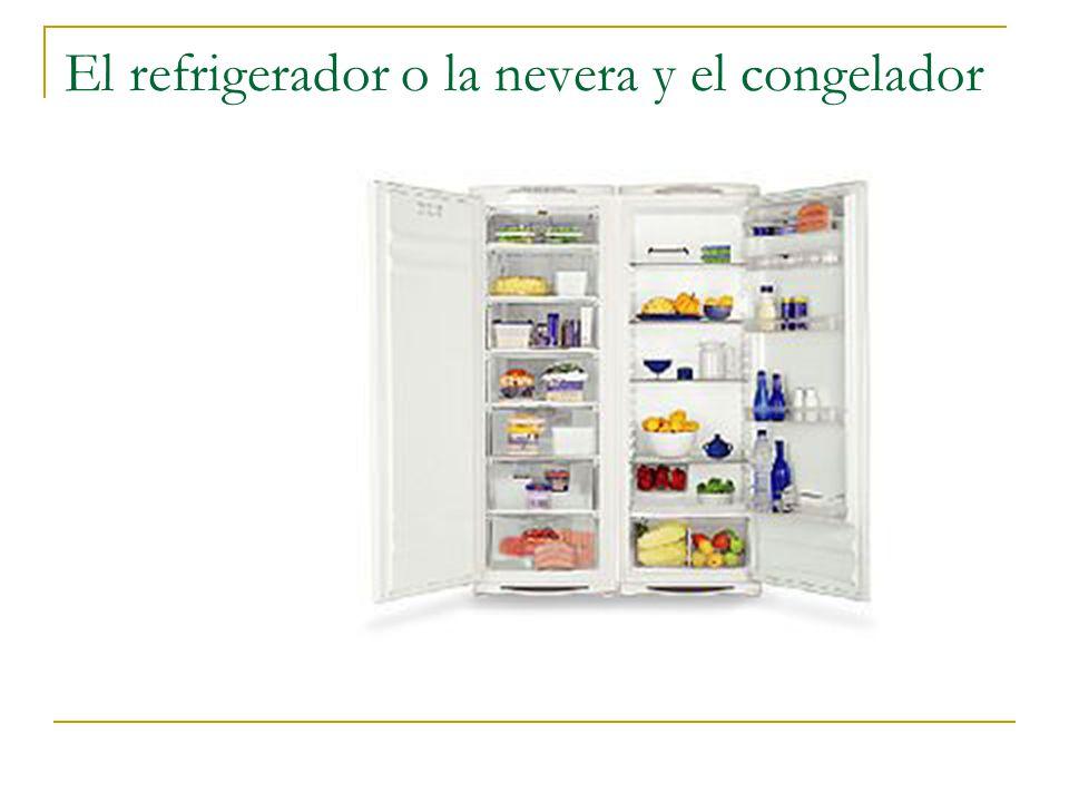 El refrigerador o la nevera y el congelador