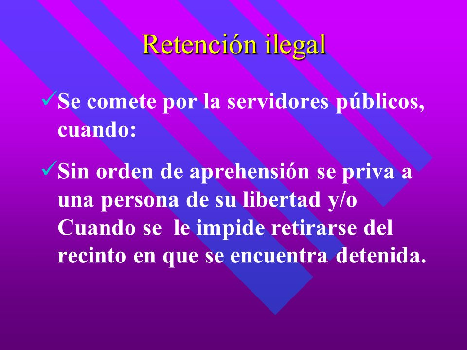 Retención ilegal Se comete por la servidores públicos, cuando: